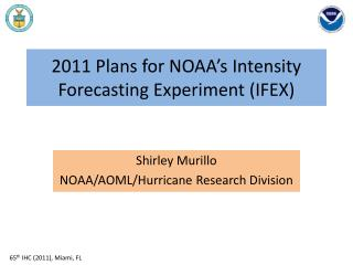 2011 Plans for NOAA's Intensity Forecasting Experiment (IFEX)
