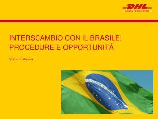 INTERSCAMBIO CON IL BRASILE: PROCEDURE E OPPORTUNIT�