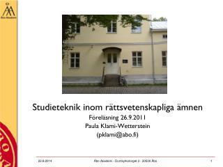 Studieteknik inom r�ttsvetenskapliga �mnen F�rel�sning 26.9.2011 Paula Klami-Wetterstein
