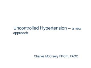 Uncontrolled Hypertension –  a new approach