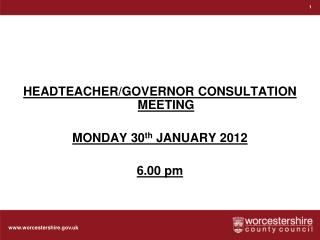 HEADTEACHER/GOVERNOR CONSULTATION MEETING MONDAY 30 th  JANUARY 2012 6.00 pm