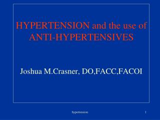 HYPERTENSION and the use of ANTI-HYPERTENSIVES Joshua M.Crasner, DO,FACC,FACOI