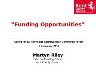 Martyn Riley External Funding Officer Kent County Council