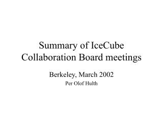 Summary of IceCube Collaboration Board meetings
