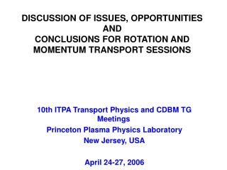 DISCUSSION OF ISSUES, OPPORTUNITIES AND  CONCLUSIONS FOR ROTATION AND MOMENTUM TRANSPORT SESSIONS