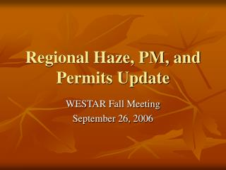 Regional Haze, PM, and Permits Update