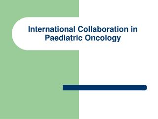 International Collaboration in Paediatric Oncology