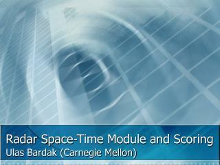 Radar Space-Time Module and Scoring