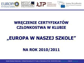 """WRĘCZENIE CERTYFIKATÓW  CZŁONKOSTWA W KLUBIE  """"EUROPA W NASZEJ SZKOLE"""" NA ROK 2010/2011"""