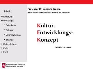 Professor Dr. Johanna Wanka Niedersächsische Ministerin für Wissenschaft und Kultur K ultur-