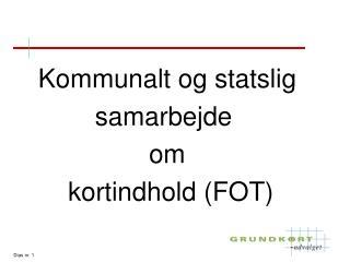 Kommunalt og statslig samarbejde  om  kortindhold (FOT)