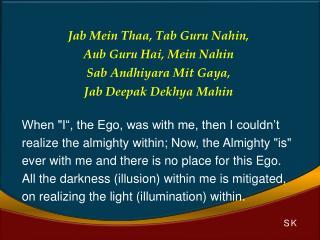 Jab Mein  Thaa , Tab Guru  Nahin '  Aub  Guru  Hai , Mein  Nahin Sab Andhiyara Mit  Gaya'