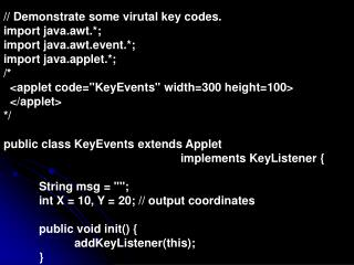 // Demonstrate some virutal key codes. import java.awt.*; import java.awt.event.*;