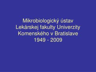 Mikrobiologický ústav  Lekárskej fakulty Univerzity Komenského v Bratislave 1949 - 2009