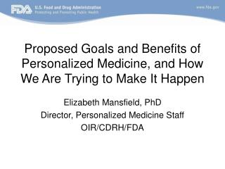 Proposed Goals and Benefits of Personalized Medicine, and How We Are Trying to Make It Happen