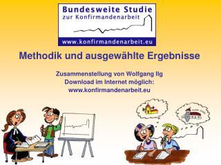 Methodik und ausgewählte Ergebnisse Zusammenstellung von Wolfgang Ilg