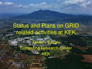 Status and Plans on GRID related activities at KEK