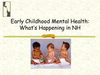 Early Childhood Mental Health:  What�s Happening in NH