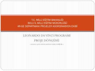 LEONARDO DA VINCI PROGRAMI  PROJE DÖNGÜSÜ ( ULUSAL AJANS SUNULARINDAN DERLENMİŞTİR.)