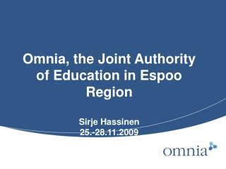 Omnia, the Joint Authority of Education in Espoo Region Sirje Hassinen 25.-28.11.2009
