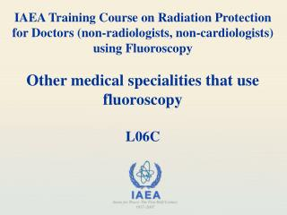 Other medical specialities that use fluoroscopy L06C
