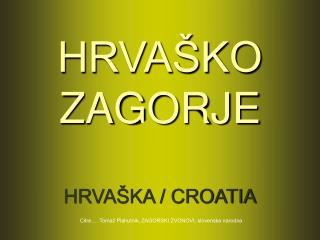 HRVAŠKO ZAGORJE HRVAŠKA / CROATIA