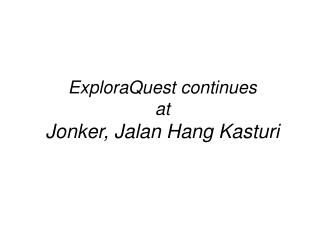 ExploraQuest continues at Jonker, Jalan Hang Kasturi