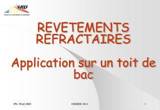 REVETEMENTS REFRACTAIRES Application sur un toit de bac
