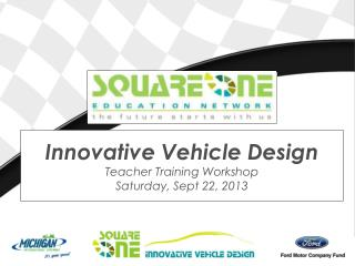 Innovative Vehicle Design Teacher Training Workshop Saturday, Sept 22, 2013