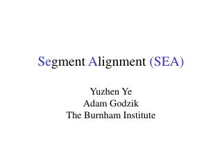 Se gment  A lignment  (SEA) Yuzhen Ye Adam Godzik The Burnham Institute
