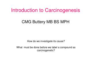 Introduction to Carcinogenesis CMG Buttery MB BS MPH