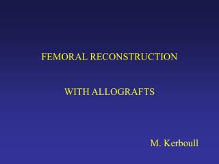 FEMORAL RECONSTRUCTION WITH ALLOGRAFTS