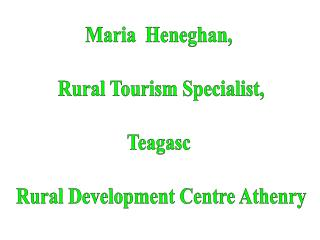 Maria  Heneghan,  Rural Tourism Specialist, Teagasc  Rural Development Centre Athenry