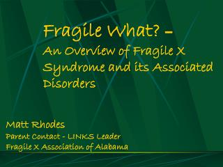 Fragile What   An Overview of Fragile X Syndrome and its Associated Disorders