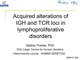 Acquired alterations of  IGH and TCR loci in lymphoproliferative disorders