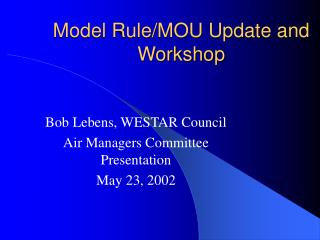 Model Rule/MOU Update and Workshop