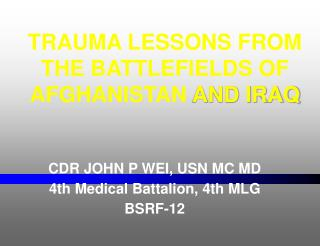 CDR JOHN P WEI, USN MC MD 4th Medical Battalion, 4th MLG BSRF-12