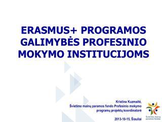 E RASMU S + PROGRAMOS GALIMYBĖS PROFESINIO MOKYMO INSTITUCIJOMS