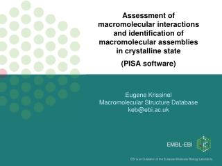 Eugene Krissinel Macromolecular Structure Database keb@ebi.ac.uk