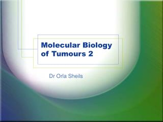 Molecular Biology of Tumours 2