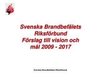 Svenska Brandbefälets Riksförbund Förslag till vision och mål 2009 - 2017