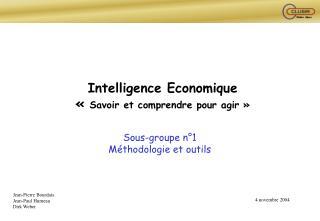 Intelligence Economique « Savoir et comprendre pour agir»