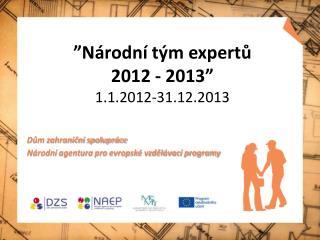 """"""" Národní tým expertů 2012 - 2013"""" 1.1.2012-31.12.2013"""