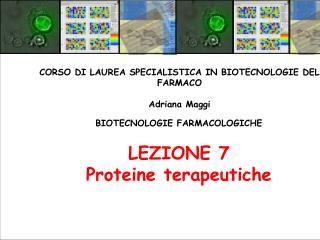 BIOTECNOLOGIE FARMACOLOGICHE LEZIONE 7 Proteine terapeutiche