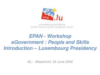 EPAN - Workshop  eGovernment : People and Skills Introduction – Luxembourg Presidency