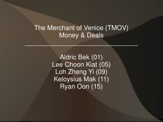 The Merchant of Venice (TMOV) Money & Deals _______________________________ Aldric Bek (01)