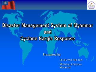 Presented by 		Lt.Col. Win Min Tun 		Ministry of Defence				Myanmar