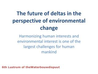 The future of deltas in the perspective of environmental change