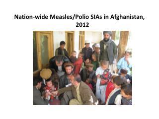 Nation-wide Measles/Polio SIAs in Afghanistan, 2012