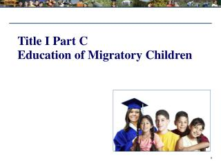 Title I Part C Education of Migratory Children